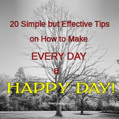 20 Simple but effective tips on how to make every day a Happy day