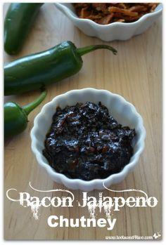 Bacon Jalapeno Chutney - omg yes!