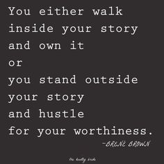 "I live my own stories - no need to ""hustle"" or pretend for my worthiness......."