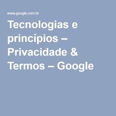Tecnologias e princípios – Privacidade & Termos – Google