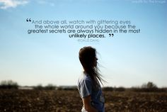 """""""...the greatest secrets are always hidden in the most unlikely places"""""""