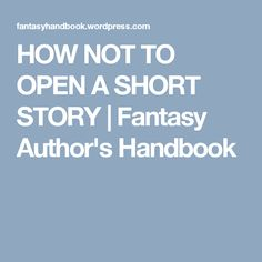 HOW NOT TO OPEN A SHORT STORY | Fantasy Author's Handbook