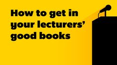How to get in your lecturers' good books. Getting along with your lecturer can help your study and your future career. Read on to find out how.