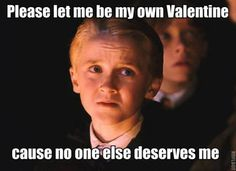 Please let me be my own valentine