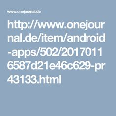 http://www.onejournal.de/item/android-apps/502/20170116587d21e46c629-pr43133.html
