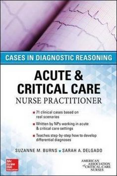 Description: The ultimate, case-based guide to learning and teaching the art of diagnostic reasoning for acute and critical care nurse practitioners. Critical Care Nursing, Nursing Books, Applied Science, Nurse Practitioner, Student Learning, New Books, Clinic, Burns, Real Life