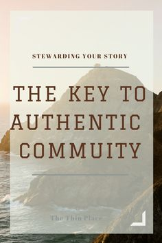 Stewarding Your Story - The Key to Building Authentic Community