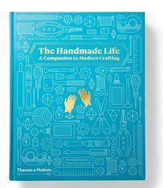 The Handmade Life: A Companion to Modern Crafting