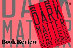 Book Review of Dark Matter by Blake Crouch