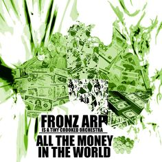 My 24th song release for 2012 is ALL THE MONEY IN THE WORLD. Check it our here http://fronzarp.bandcamp.com/track/all-of-the-money-in-the-world
