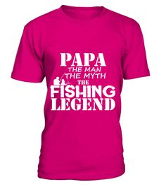 Papa The Man the Myth The Fishing Legend  #gift #idea #shirt #image #funny #fishingshirt #mother #father #lovefishing