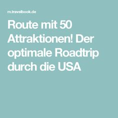 Route mit 50 Attraktionen! Der optimale Roadtrip durch die USA