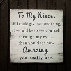 Nursing Quotes Inspirational Discover To My Niece If I could Give You One Thing Niece Gift Wood Sign Rustic Wall Decor Farmhouse Farmhouse Decor Niece Gift Ideas Niece Niece Quotes From Aunt, Sister Quotes, Sister Poems, Grandmother Quotes, Daughter Quotes, Father Daughter, Niece Sayings, Family Quotes, Sister Humor