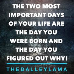 The two most important days of your life... #purpose #gratitude #knowyourwhy #TheDalleyLama