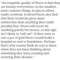 Pisces see the beauty in everything. So true
