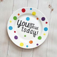 Hey, I found this really awesome Etsy listing at https://www.etsy.com/listing/263323687/you-are-special-today-plate-celebration