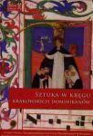 Sztuka w kręgu krakowskich dominikanów.   Red. Markiewicz Anna, Szyma Marcin, Walczak Marek  Kraków: Esprit, 2013