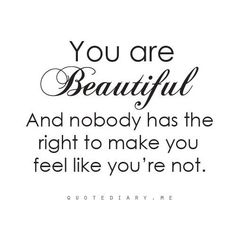 you are beautiful - period.
