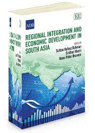 Regional Integration And Economic Development In South Asia - Edited by Sultan H. Rahman, Sridhar Khatri, and Hans-Peter Brunner - June 2012