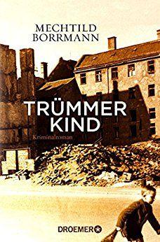 Trümmerkind – Entwicklungsroman mit Krimielementen von Mechthild Borrmann