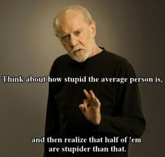 George Carlin on stupid people. Never thought about it that way!!!