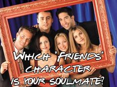 """Which """"Friends"""" Character Is Your Soulmate"""