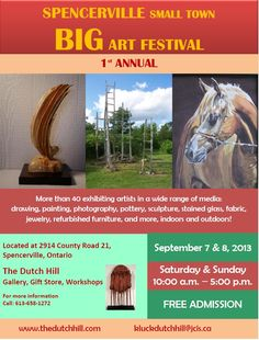September 7th & 8th The Dutch Hill Gallery is hosting its 1st Annual Spencerville Small Town BIG Art Festival located at 2941 County Road 21 in Spencerville On. More than 40 exhibiting artists in a wide range of media: drawing, painting, photography, pottery, sculpture, stained glass, fabric, jewellery, refurbished furniture, and more! Pottery Sculpture, Local Events, Refurbished Furniture, Art Festival, Small Towns, Stained Glass, Dutch, September, Range