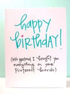 Happy Birthday! (let's pretend I bought you everything on your Pinterest boards) via Robin Plemmons on Etsy.