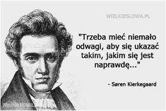 Trzeba mieć niemało odwagi, aby się ukazać takim... #Kierkegaard-Soren-Aabye,  #Odwaga, #Prawda Kierkegaard Quotes, Important Quotes, Powerful Words, Personal Branding, Life Is Beautiful, True Quotes, Personal Development, Wise Words, Quotations