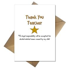 Know someone who deserves a thank you for putting up with your offspring and probably hitting the bottle as a result? Joke card to give a gold star to that special teacher *No legal responsibility will be accepted for alcohol-related issues caused by my child. A5 Greetings Card with craft envelope standard card will be
