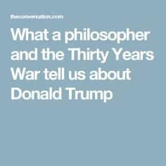 What a philosopher and the Thirty Years War tell us about Donald Trump