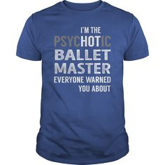 PsycHOTic Ballet Master Job Shirts #gift #ideas #Popular #Everything #Videos #Shop #Animals #pets #Architecture #Art #Cars #motorcycles #Celebrities #DIY #crafts #Design #Education #Entertainment #Food #drink #Gardening #Geek #Hair #beauty #Health #fitness #History #Holidays #events #Home decor #Humor #Illustrations #posters #Kids #parenting #Men #Outdoors #Photography #Products #Quotes #Science #nature #Sports #Tattoos #Technology #Travel #Weddings #Women