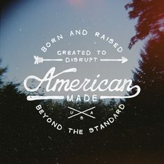 born & raised. American Made. beyond the standard (graphic by Noel Shiveley, via Behance)