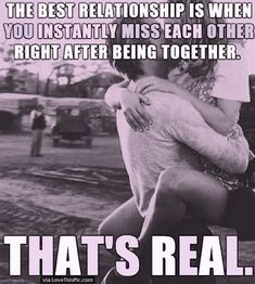 The Best Relationship Is When You Instantly Miss Each Other Right After Being Together. THAT'S REAL. oh, then is has to be so real ; Best Love Quotes, Romantic Love Quotes, Cowboy Love Quotes, Cute Relationships, Best Relationship, Relationship Manager, Couple Quotes, Me Quotes, And So It Begins