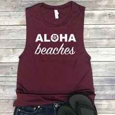 a10370ab8 Aloha Beaches Shirt - Hawaii Vacation Tee - Funny Beach Shirts - Aloha  Bachelorette - Muscle Tank Women