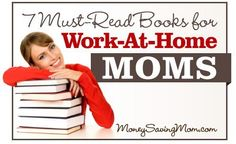 7 Must-Read Books for Work-At-Home Moms or those who want to be.  Lots of resources especially Time Management, love these ideas from Money Saving Mom