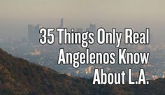 """35 Things Only Real Angelenos Know About L.A. 