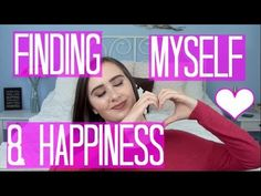 Finding Myself & Happiness: My Story & Tips - YouTube