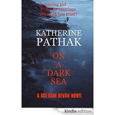 On A Dark Sea: When a girl goes missing, who can you trust? (The DCI Dani Bevan Detective Novels Book 2) eBook: Katherine Pathak: Amazon.com.au: Kindle Store