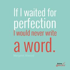 """If I waited for perfection I would never write a word"" - Margaret Atwood. This is something I need to remind myself all the time! Article Writing, Writing Advice, Writing Resources, Writing Help, Writing Prompts, Dissertation Writing, Writing Words, Fiction Writing, Writing A Book"