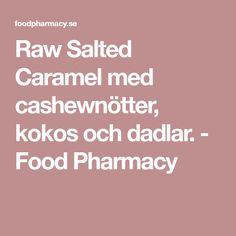 Raw Salted Caramel med cashewnötter, kokos och dadlar. - Food Pharmacy