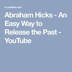 Abraham Hicks - An Easy Way to Release the Past - YouTube
