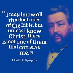 Charles Spurgeon - Knowing doctrines of the Bible but?