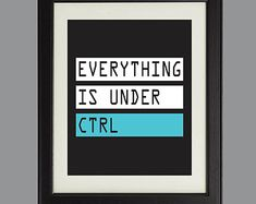 Everything Is Under Ctrl Digital Art Print For Geeks and Computer Lovers, Wall Art Decor,Office Quote Coding Programming