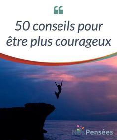 50 conseils pour être plus courageux Mais pourquoi lorsqu'on grandit, on arrête d'être aussi #courageux, on se sent un de plus parmi la masse, on #souhaite passer inaperçu, on ne fait pas #justice #Curiosités