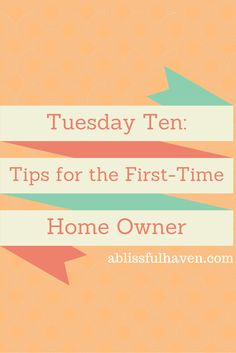Tuesday Ten: Tips for the First-Time Home Owner