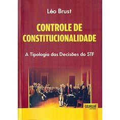 Controle de constitucionalidade : a tipologia das decisoes do STF / Léo Brust.    Juruá, 2014