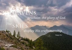 """Love this #inspirational #Psalm19 """"The heavens proclaim the glory of God. The skies display His craftmanship."""""""