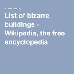 List of bizarre buildings - Wikipedia, the free encyclopedia