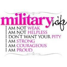 Military Wife - I am not weak. I am not helpless. I don't want your pity.  I am strong. I am courageous. I am Proud. - MilitaryAvenue.com